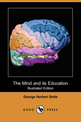The Mind and Its Education (Illustrated Edition) (Dodo Press)