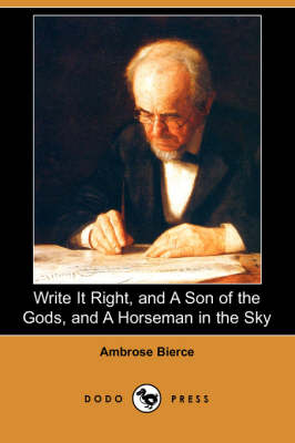 Write It Right, and a Son of the Gods, and a Horseman in the Sky (Dodo Press)