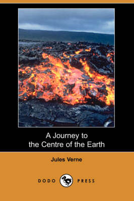 A Journey to the Centre of the Earth (Dodo Press)