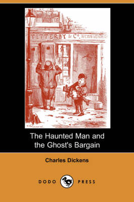 The Haunted Man and the Ghost's Bargain (Dodo Press)