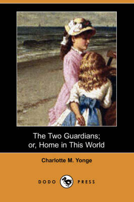 The Two Guardians; Or, Home in This World (Dodo Press)