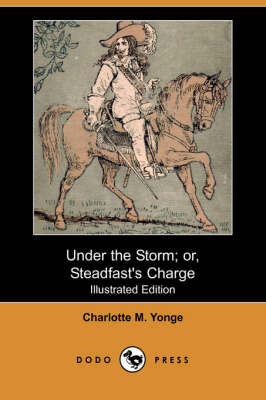 Under the Storm; Or, Steadfast's Charge (Illustrated Edition) (Dodo Press)