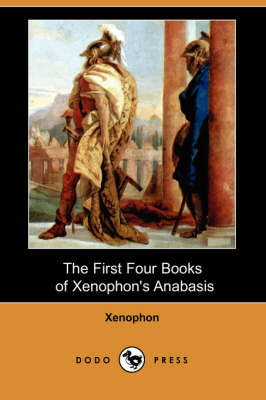 The First Four Books of Xenophon's Anabasis (Dodo Press)