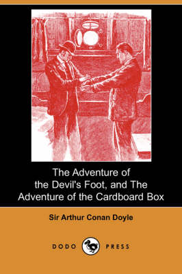 The Adventure of the Devil's Foot, and the Adventure of the Cardboard Box (Dodo Press)