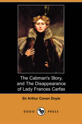 The Cabman's Story, and the Disappearance of Lady Frances Carfax (Dodo Press)