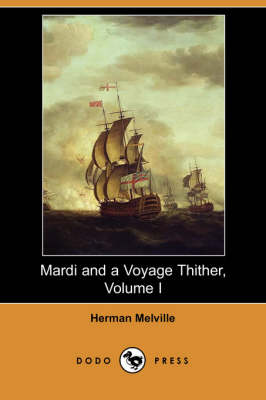 Mardi and a Voyage Thither, Volume I (Dodo Press)