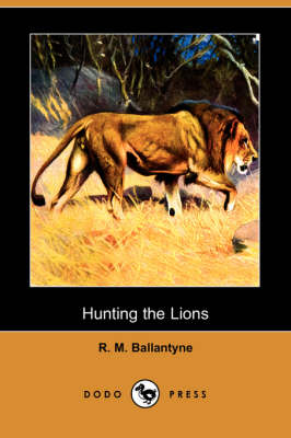 Hunting the Lions (Dodo Press)