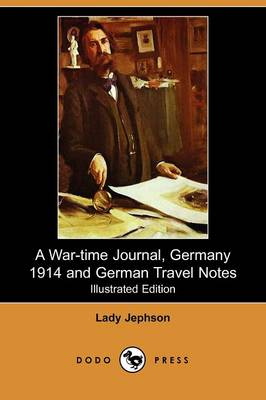 A War-Time Journal, Germany 1914 and German Travel Notes (Illustrated Edition) (Dodo Press)