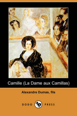 Camille (La Dame Aux Camillas) (Dodo Press)
