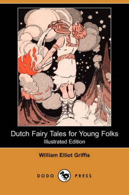 Dutch Fairy Tales for Young Folks (Illustrated Edition) (Dodo Press)