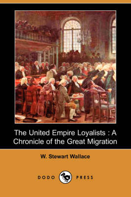 The United Empire Loyalists: A Chronicle of the Great Migration (Dodo Press)