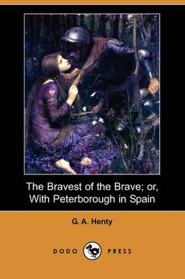 The Bravest of the Brave; Or, with Peterborough in Spain (Dodo Press)