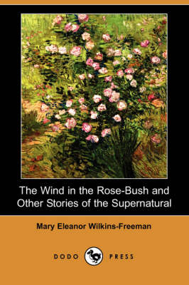 The Wind in the Rose-Bush and Other Stories of the Supernatural (Dodo Press)