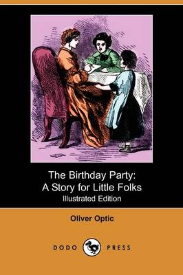 The Birthday Party: A Story for Little Folks (Illustrated Edition) (Dodo Press)