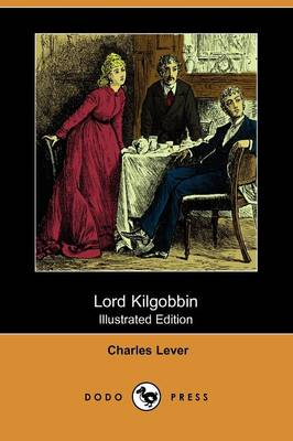 Lord Kilgobbin (Illustrated Edition) (Dodo Press)