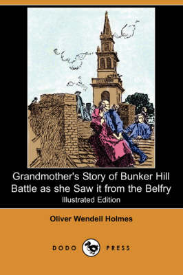 Grandmother's Story of Bunker Hill Battle as She Saw It from the Belfry (Illustrated Edition) (Dodo Press)