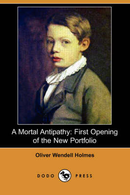 A Mortal Antipathy: First Opening of the New Portfolio (Dodo Press)