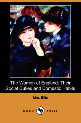 The Women of England: Their Social Duties and Domestic Habits (Dodo Press)