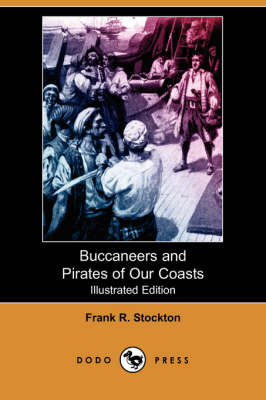 Buccaneers and Pirates of Our Coasts (Illustrated Edition) (Dodo Press)