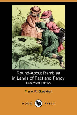 Round-About Rambles in Lands of Fact and Fancy (Illustrated Edition) (Dodo Press)