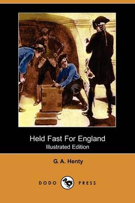 Held Fast for England (Illustrated Edition) (Dodo Press)