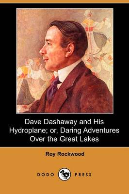 Dave Dashaway and His Hydroplane; Or, Daring Adventures Over the Great Lakes (Dodo Press)