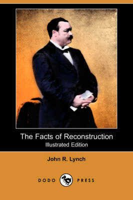 The Facts of Reconstruction (Illustrated Edition) (Dodo Press)
