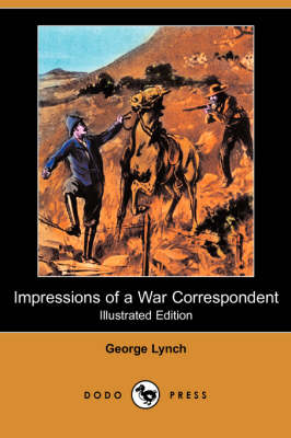 Impressions of a War Correspondent (Illustrated Edition) (Dodo Press)