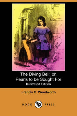 The Diving Bell; Or, Pearls to Be Sought for (Illustrated Edition) (Dodo Press)