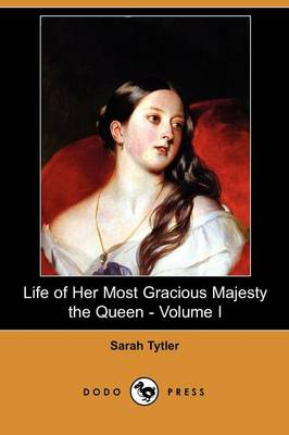 Life of Her Most Gracious Majesty the Queen - Volume I (Dodo Press)