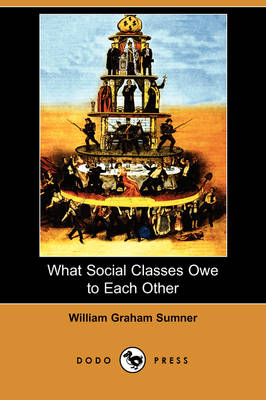 What Social Classes Owe to Each Other (Dodo Press)