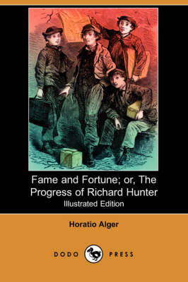 Fame and Fortune; Or, the Progress of Richard Hunter (Illustrated Edition) (Dodo Press)