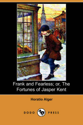 Frank and Fearless; Or, the Fortunes of Jasper Kent (Dodo Press)