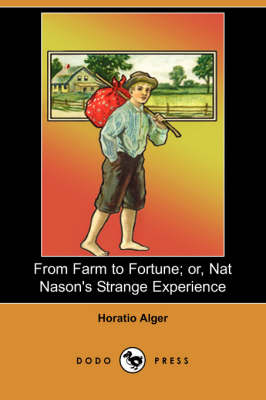 From Farm to Fortune; Or, Nat Nason's Strange Experience (Dodo Press)