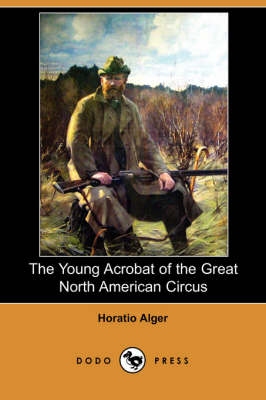 The Young Acrobat of the Great North American Circus (Dodo Press)