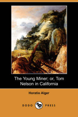 The Young Miner; Or, Tom Nelson in California (Dodo Press)
