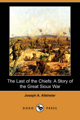 The Last of the Chiefs: A Story of the Great Sioux War (Dodo Press)