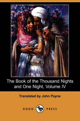 The Book of the Thousand Nights and One Night, Volume IV (Dodo Press)