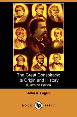 The Great Conspiracy: Its Origin and History (Illustrated Edition) (Dodo Press)