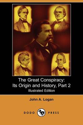 The Great Conspiracy: Its Origin and History, Part 2 (Illustrated Edition) (Dodo Press)