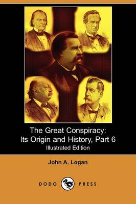The Great Conspiracy: Its Origin and History, Part 6 (Illustrated Edition) (Dodo Press)