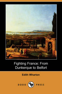 Fighting France: From Dunkerque to Belfort (Dodo Press)