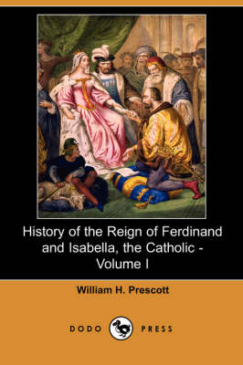 History of the Reign of Ferdinand and Isabella, the Catholic - Volume I (Dodo Press)