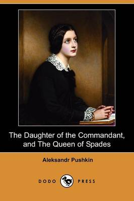 The Daughter of the Commandant, and the Queen of Spades (Dodo Press)