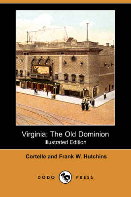 Virginia: The Old Dominion (Illustrated Edition) (Dodo Press)