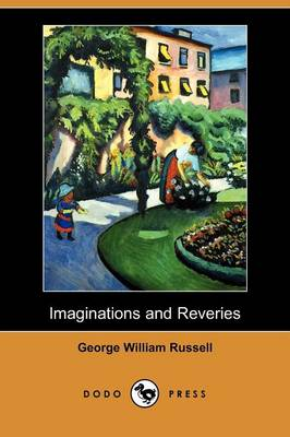 Imaginations and Reveries (Dodo Press)