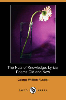 The Nuts of Knowledge: Lyrical Poems Old and New (Dodo Press)