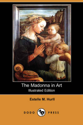 The Madonna in Art (Illustrated Edition) (Dodo Press)