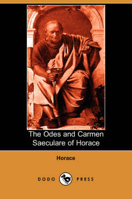 The Odes and Carmen Saeculare of Horace (Dodo Press)