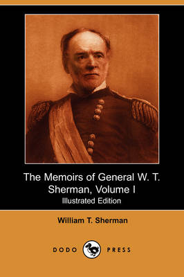 The Memoirs of General W. T. Sherman, Volume I (Illustrated Edition) (Dodo Press)